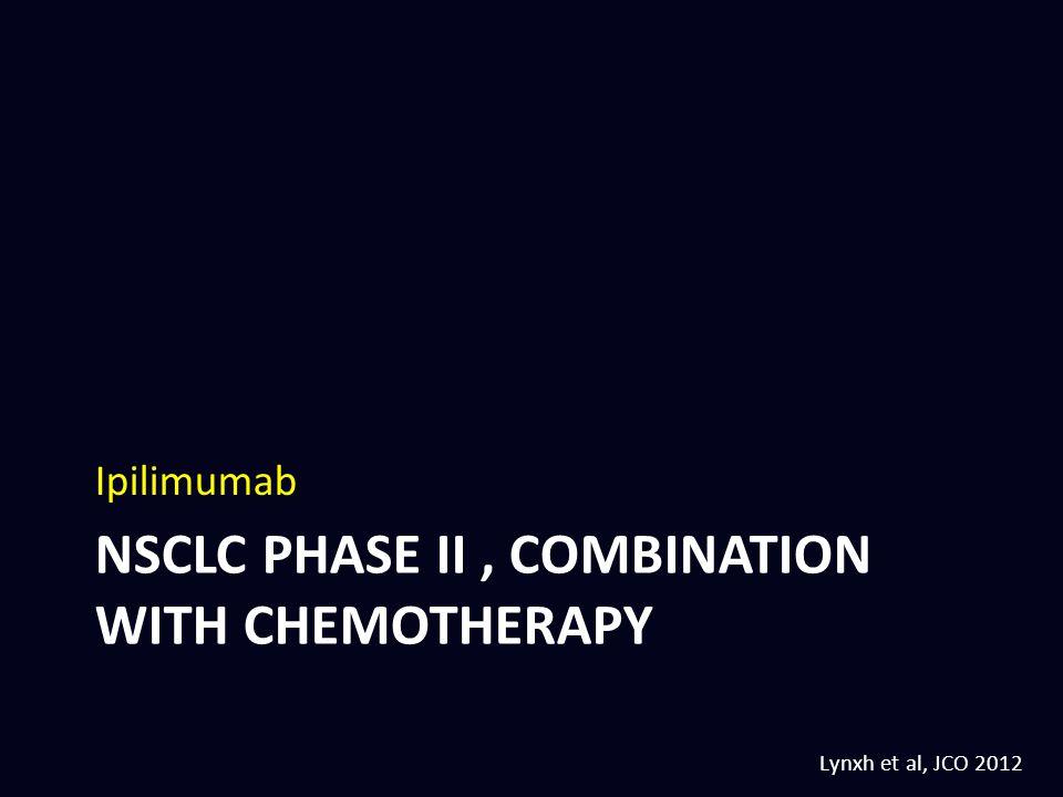 NSCLC PHASE II, COMBINATION WITH CHEMOTHERAPY Ipilimumab Lynxh et al, JCO 2012