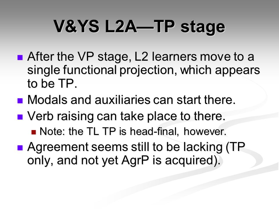 V&YS L2A—TP stage After the VP stage, L2 learners move to a single functional projection, which appears to be TP.