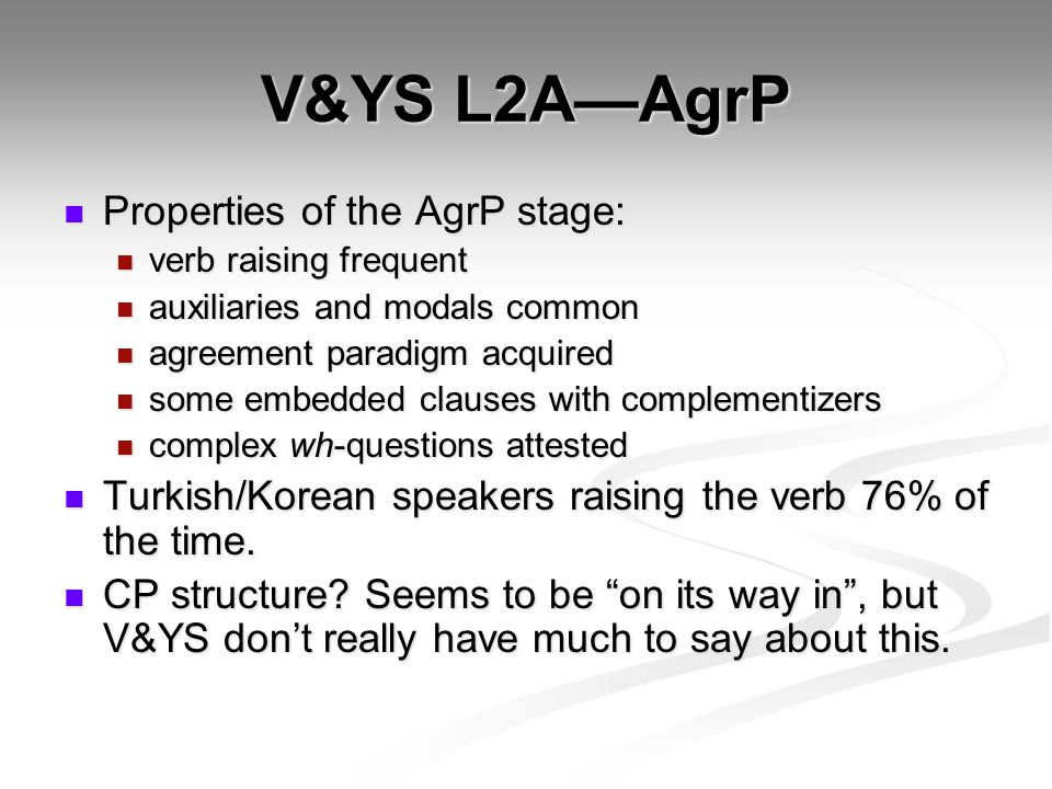 V&YS L2A—AgrP Properties of the AgrP stage: Properties of the AgrP stage: verb raising frequent verb raising frequent auxiliaries and modals common au