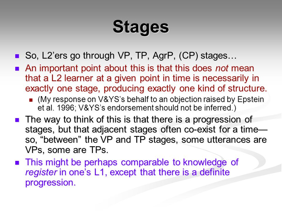 Stages So, L2'ers go through VP, TP, AgrP, (CP) stages… So, L2'ers go through VP, TP, AgrP, (CP) stages… An important point about this is that this do