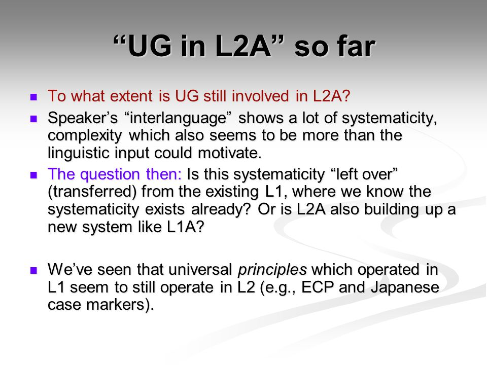 """""""UG in L2A"""" so far To what extent is UG still involved in L2A? To what extent is UG still involved in L2A? Speaker's """"interlanguage"""" shows a lot of sy"""