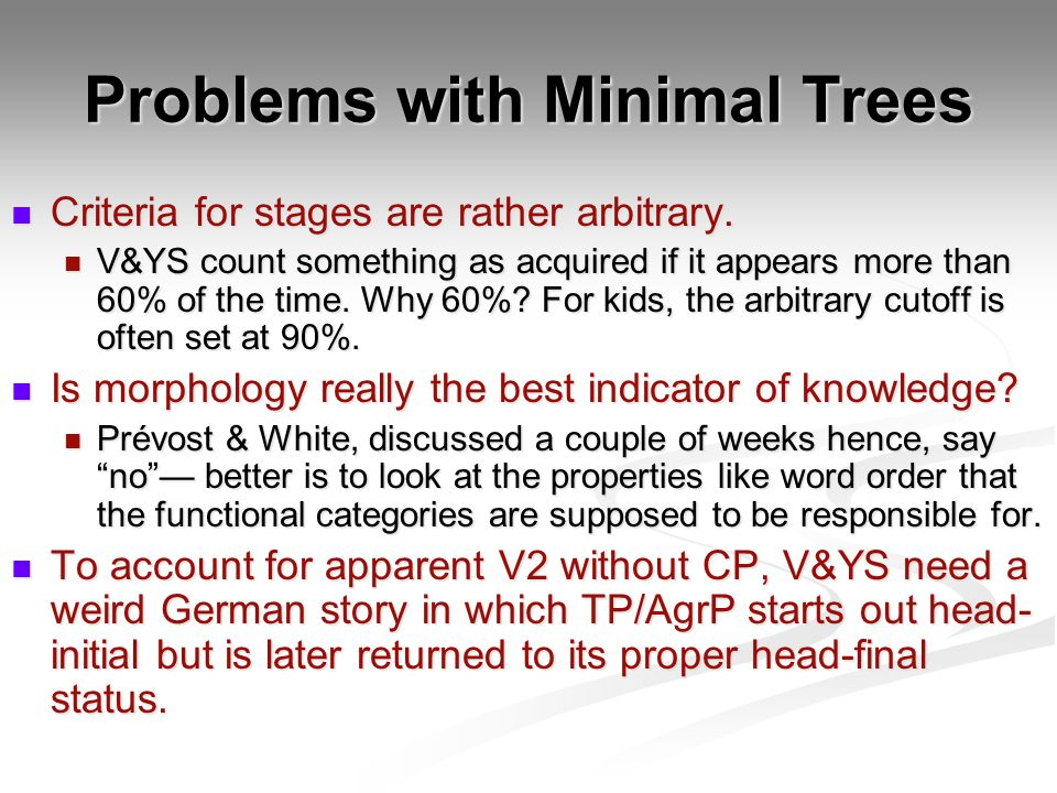 Problems with Minimal Trees Criteria for stages are rather arbitrary.