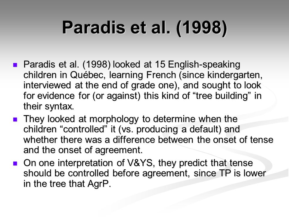 Paradis et al. (1998) Paradis et al. (1998) looked at 15 English-speaking children in Québec, learning French (since kindergarten, interviewed at the