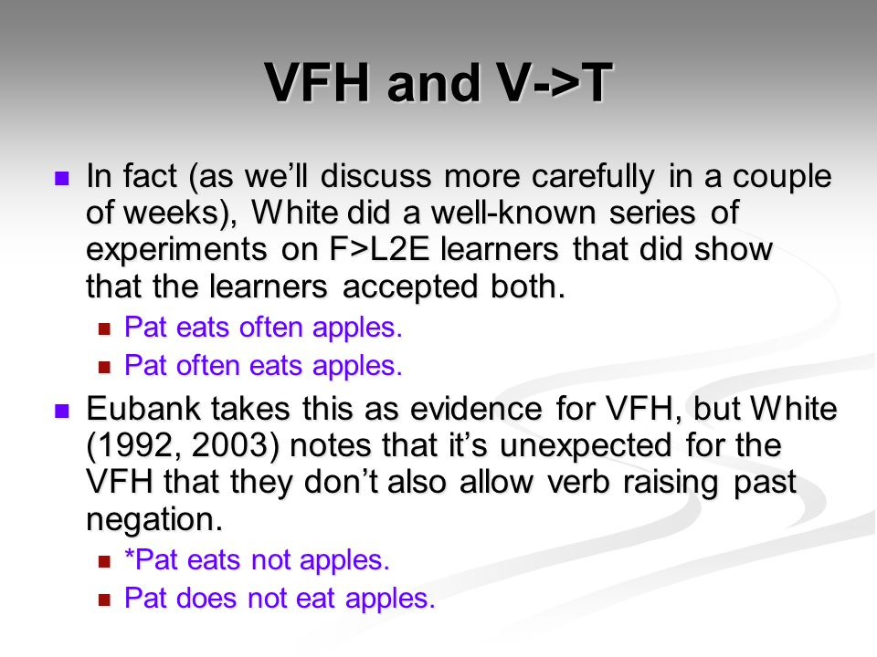 VFH and V->T In fact (as we'll discuss more carefully in a couple of weeks), White did a well-known series of experiments on F>L2E learners that did s