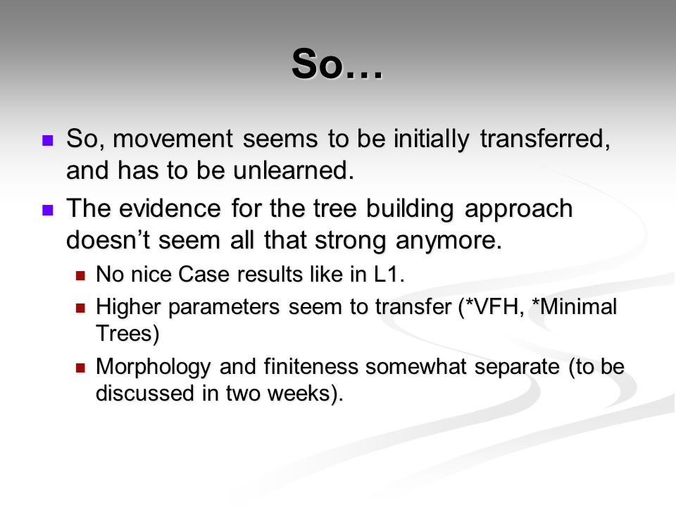 So… So, movement seems to be initially transferred, and has to be unlearned. So, movement seems to be initially transferred, and has to be unlearned.