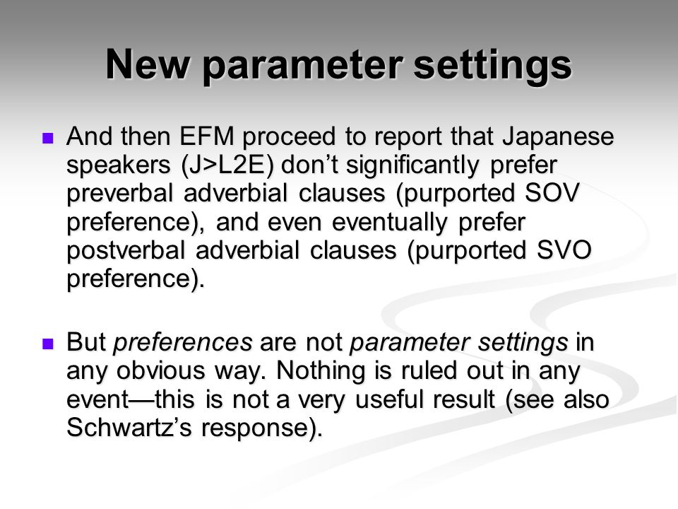 New parameter settings And then EFM proceed to report that Japanese speakers (J>L2E) don't significantly prefer preverbal adverbial clauses (purported SOV preference), and even eventually prefer postverbal adverbial clauses (purported SVO preference).