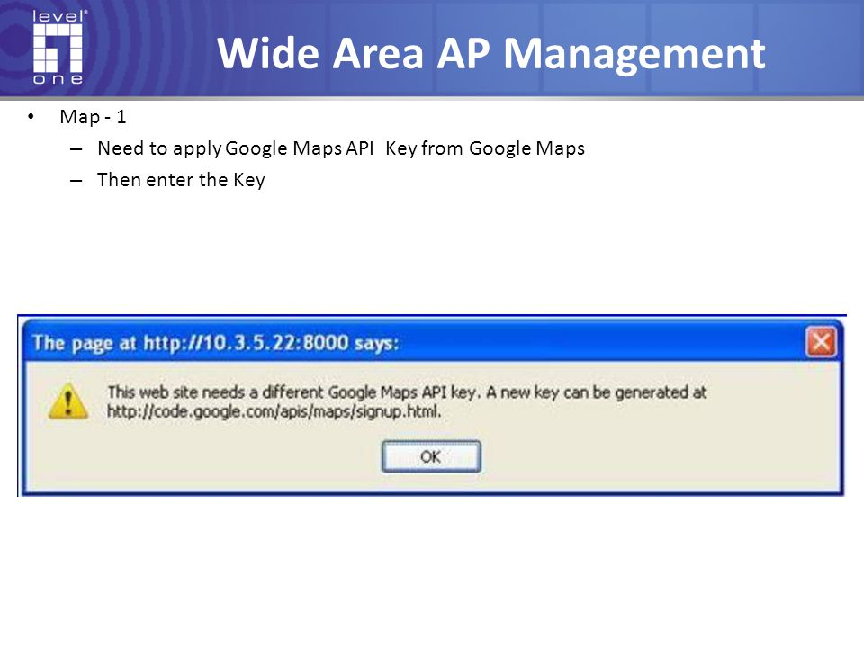 Wide Area AP Management Map - 1 – Need to apply Google Maps API Key from Google Maps – Then enter the Key