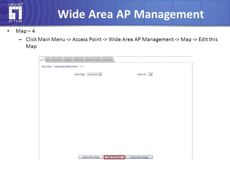 Wide Area AP Management Map – 4 – Click Main Menu -> Access Point -> Wide Area AP Management -> Map -> Edit this Map
