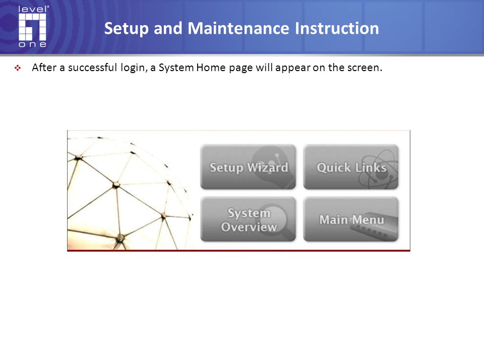 Setup and Maintenance Instruction  After a successful login, a System Home page will appear on the screen.