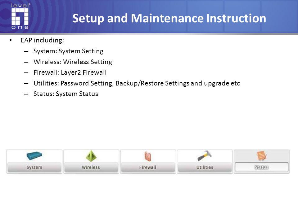 Setup and Maintenance Instruction EAP including: – System: System Setting – Wireless: Wireless Setting – Firewall: Layer2 Firewall – Utilities: Passwo