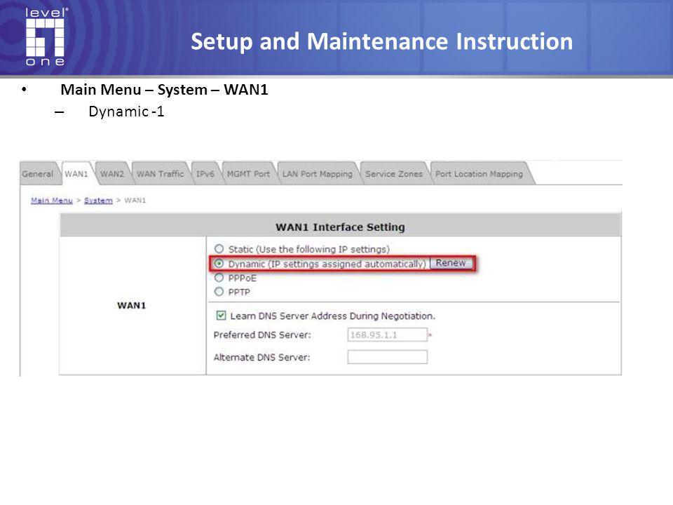Setup and Maintenance Instruction Main Menu – System – WAN1 – Dynamic -1
