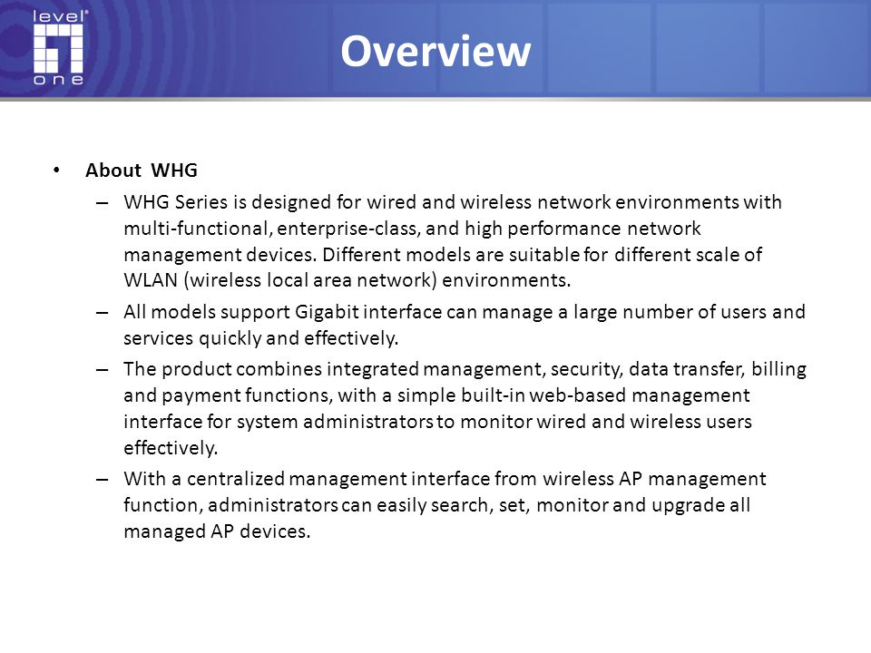 Overview About WHG – WHG Series is designed for wired and wireless network environments with multi-functional, enterprise-class, and high performance