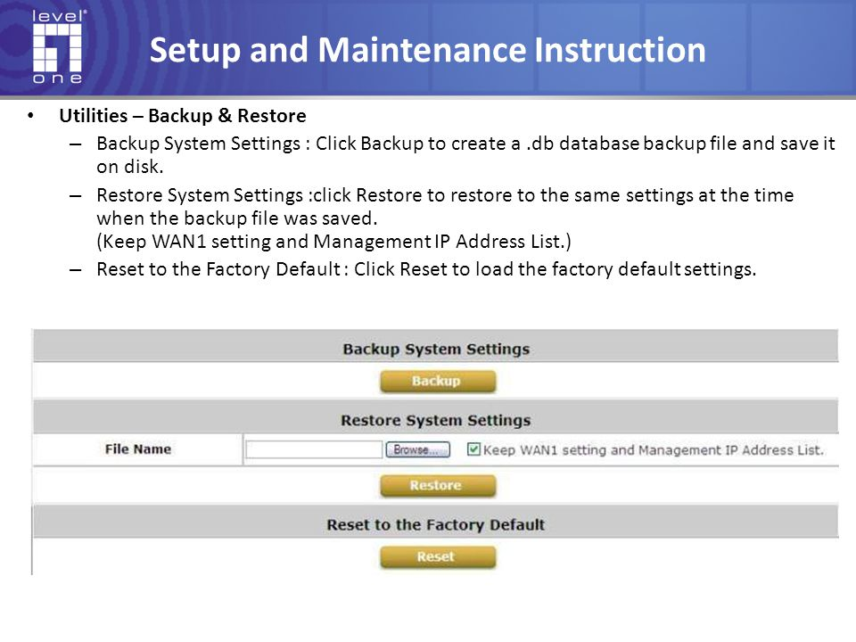 Setup and Maintenance Instruction Utilities – Backup & Restore – Backup System Settings : Click Backup to create a.db database backup file and save it