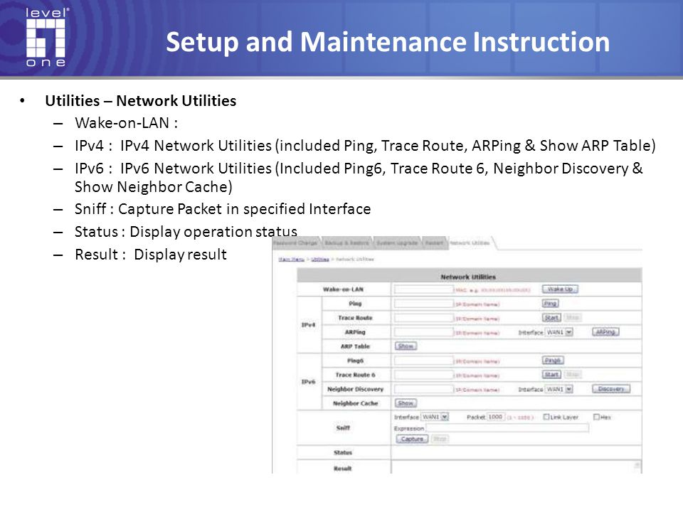 Setup and Maintenance Instruction Utilities – Network Utilities – Wake-on-LAN : – IPv4 : IPv4 Network Utilities (included Ping, Trace Route, ARPing &