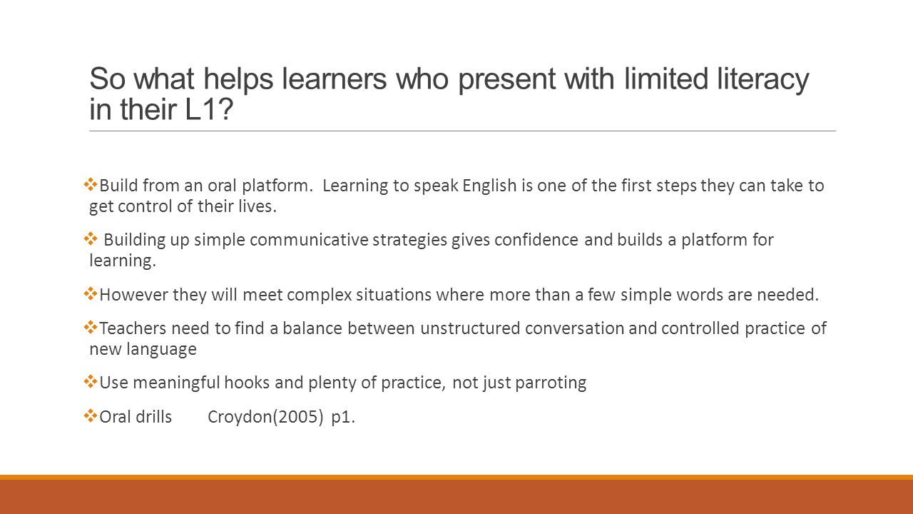 So what helps learners who present with limited literacy in their L1.