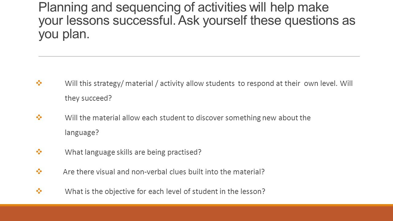 Planning and sequencing of activities will help make your lessons successful.