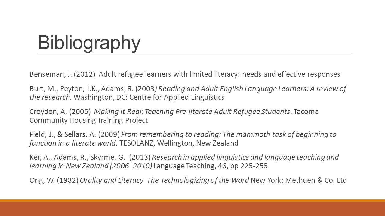 Bibliography Benseman, J. (2012) Adult refugee learners with limited literacy: needs and effective responses Burt, M., Peyton, J.K., Adams, R. (2003)