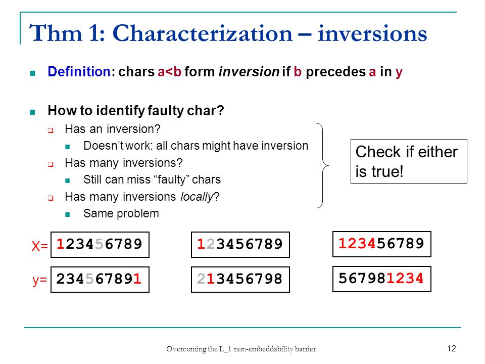 Overcoming the L_1 non-embeddability barrier 12 Thm 1: Characterization – inversions Definition: chars a<b form inversion if b precedes a in y How to identify faulty char.