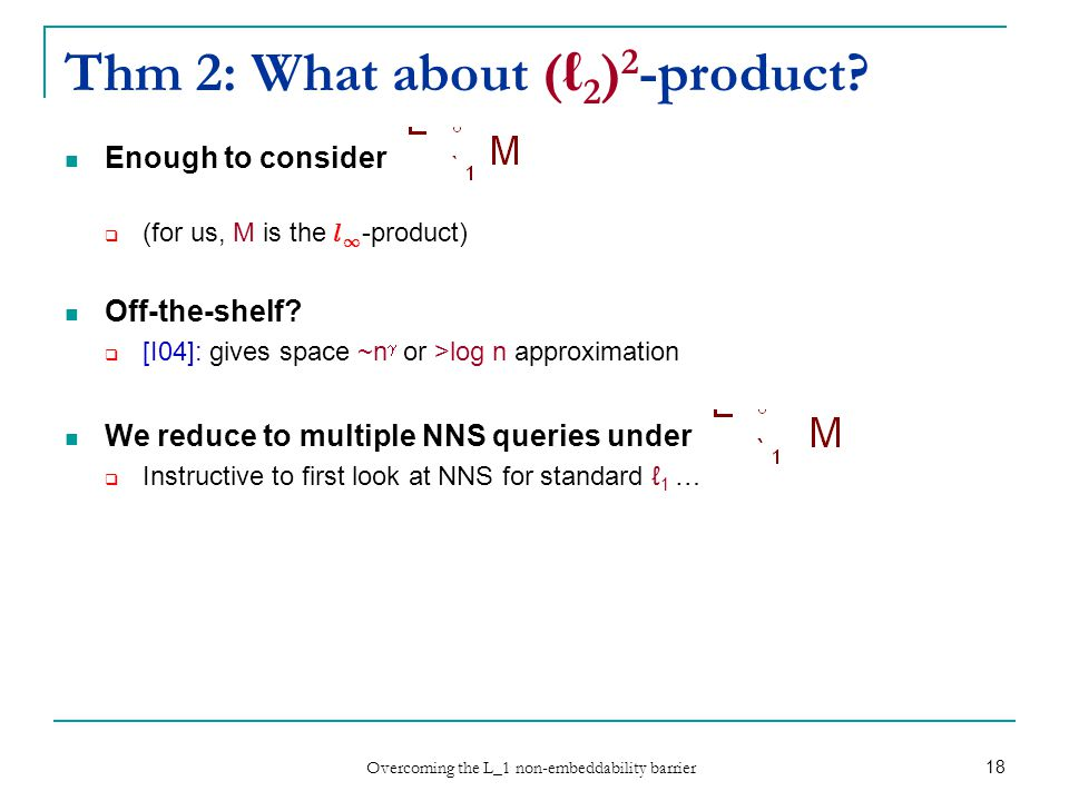 Overcoming the L_1 non-embeddability barrier 18 Thm 2: What about (ℓ 2 ) 2 -product.