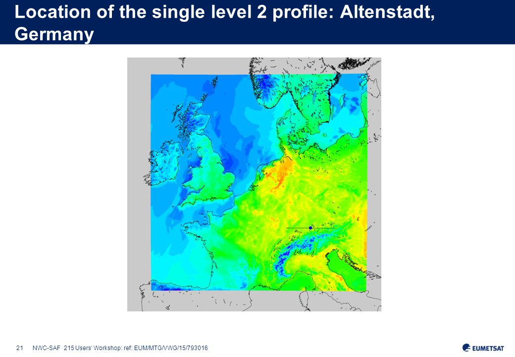 21NWC-SAF 215 Users' Workshop: ref: EUM/MTG/VWG/15/793016 Location of the single level 2 profile: Altenstadt, Germany