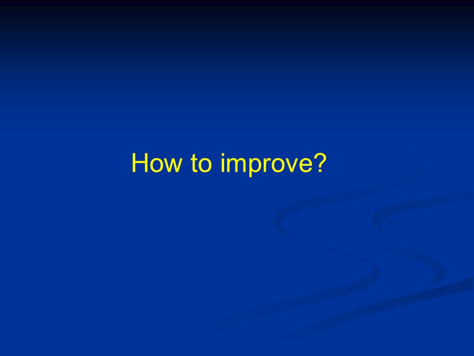 How to improve?