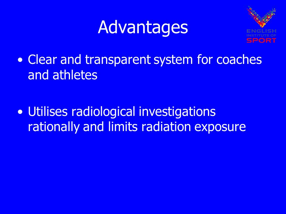 Advantages Clear and transparent system for coaches and athletes Utilises radiological investigations rationally and limits radiation exposure