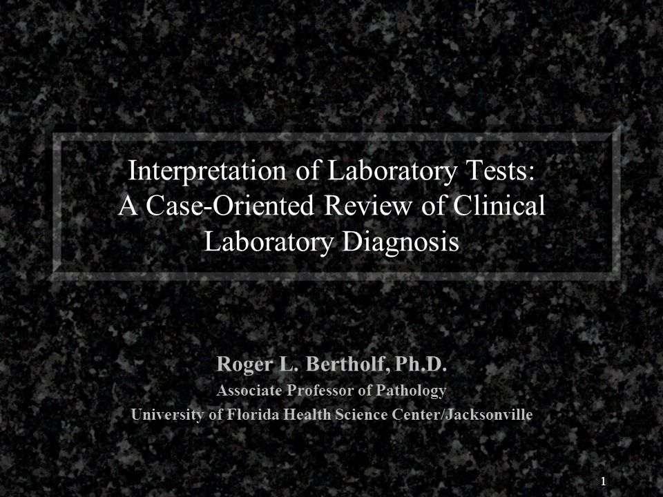 1 Interpretation of Laboratory Tests: A Case-Oriented Review of Clinical Laboratory Diagnosis Roger L.