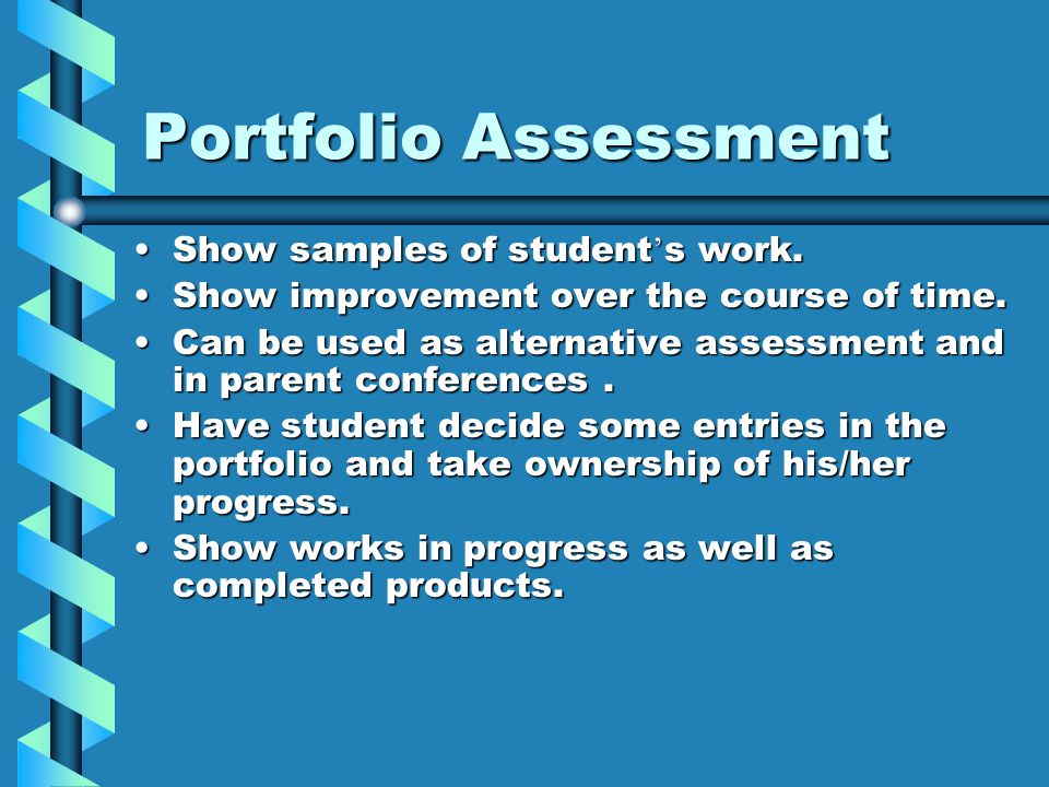 Portfolio Assessment Show samples of student ' s work.Show samples of student ' s work.