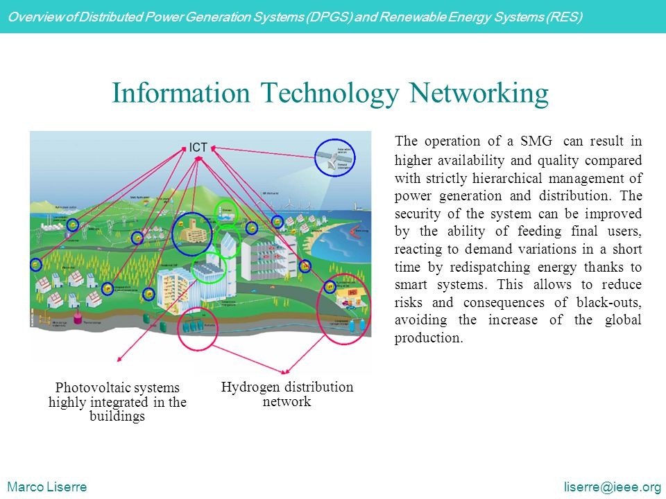 Overview of Distributed Power Generation Systems (DPGS) and Renewable Energy Systems (RES) Marco Liserre liserre@ieee.org Information Technology Netwo