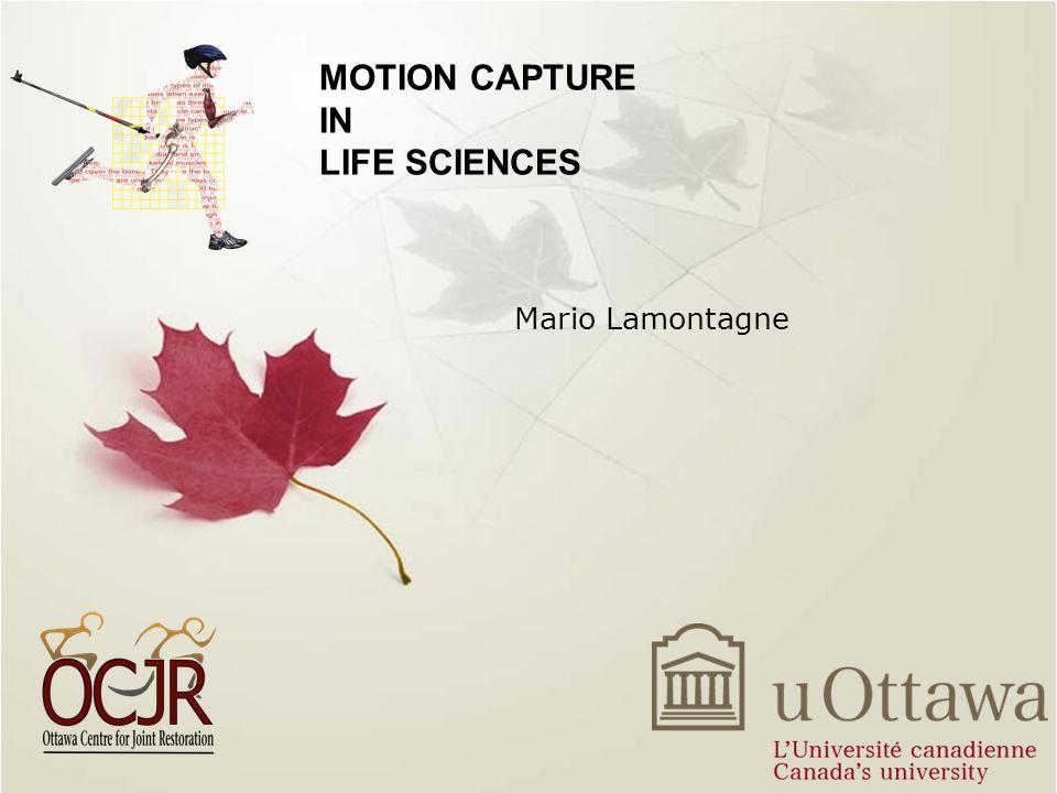 MOTION CAPTURE IN LIFE SCIENCES Mario Lamontagne
