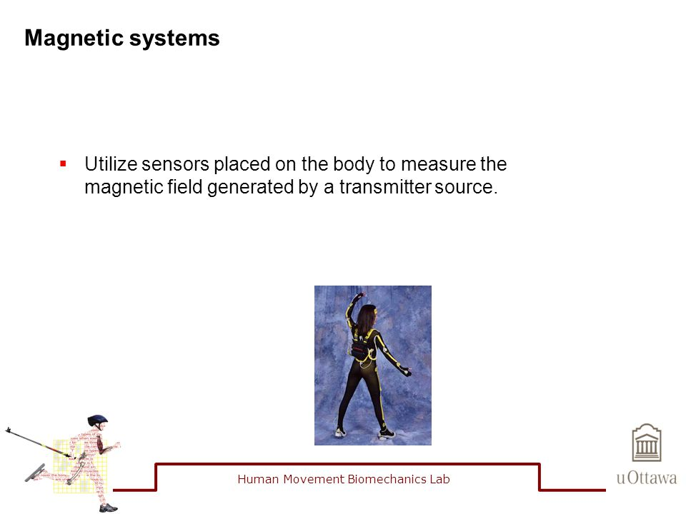 Magnetic systems  Utilize sensors placed on the body to measure the magnetic field generated by a transmitter source.