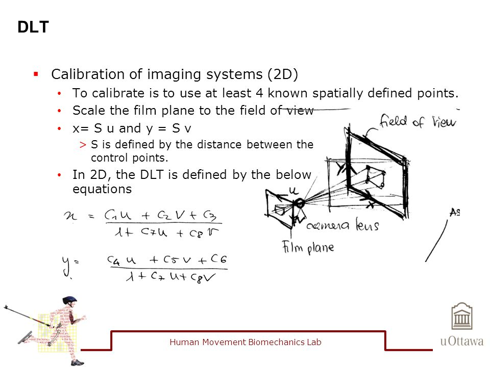 DLT  Calibration of imaging systems (2D) To calibrate is to use at least 4 known spatially defined points. Scale the film plane to the field of view