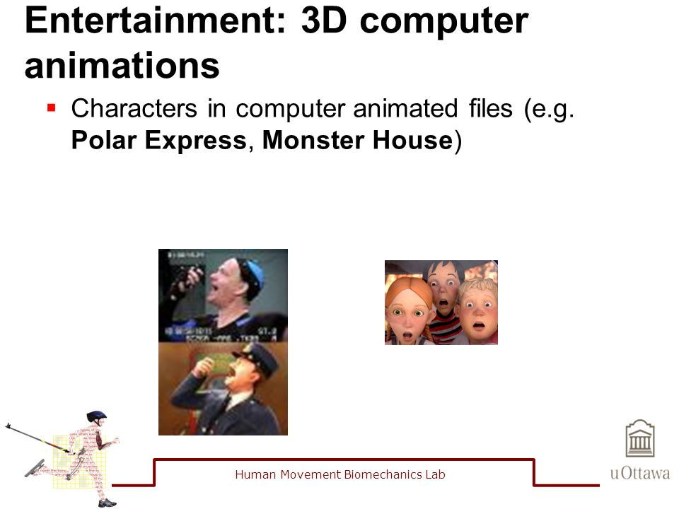 Entertainment: 3D computer animations  Characters in computer animated files (e.g.