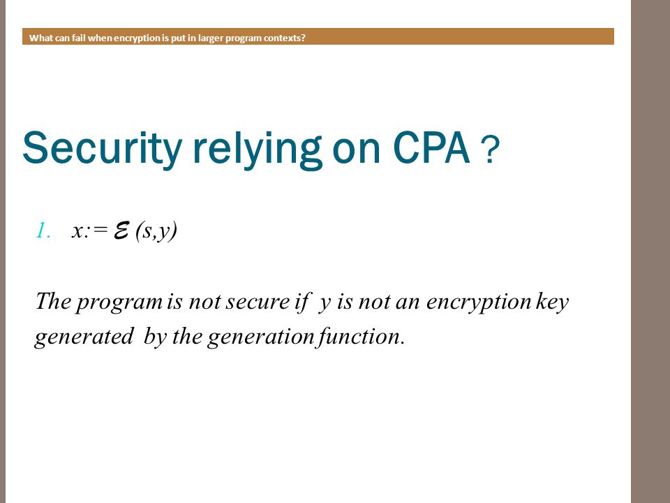 What can fail when encryption is put in larger program contexts.
