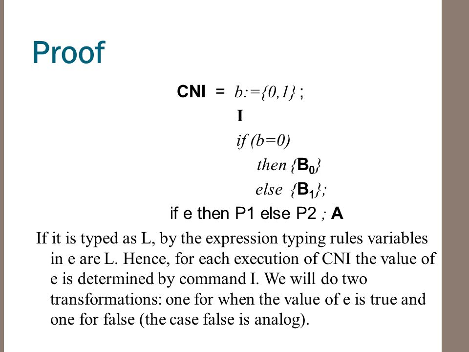 Proof CNI = b:={0,1} ; I if (b=0) then { B 0 } else { B 1 }; if e then P1 else P2 ; A If it is typed as L, by the expression typing rules variables in e are L.