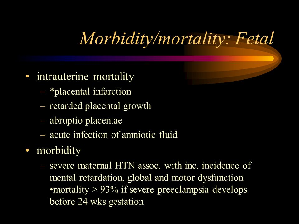 Perinatal morbidity/mortality related to preterm birth –respiratory distress –intracranial hemorrhage –SGA –meconium aspiration