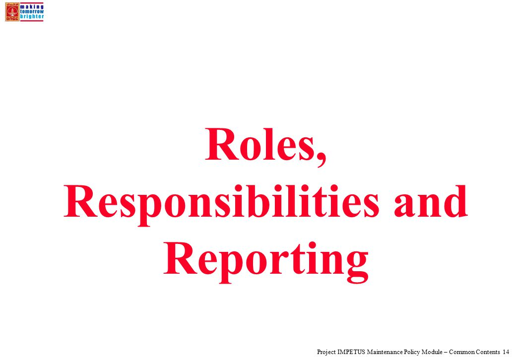 Project IMPETUS Maintenance Policy Module – Common Contents 14 Roles, Responsibilities and Reporting