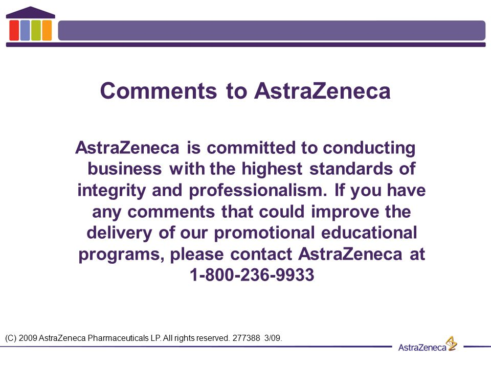 Comments to AstraZeneca AstraZeneca is committed to conducting business with the highest standards of integrity and professionalism. If you have any c