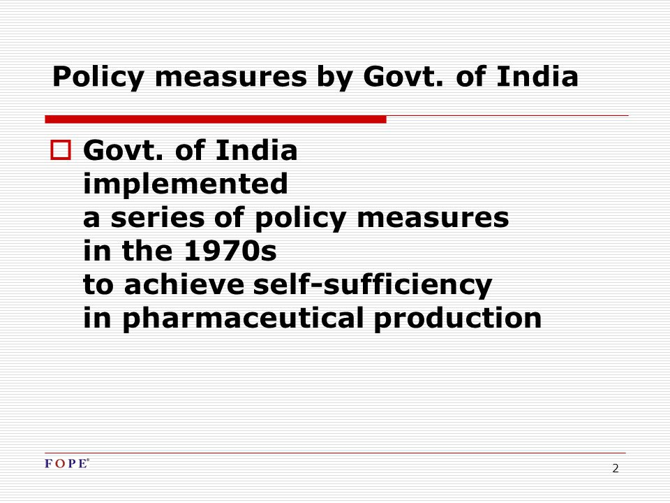 2 Policy measures by Govt. of India  Govt. of India implemented a series of policy measures in the 1970s to achieve self-sufficiency in pharmaceutica