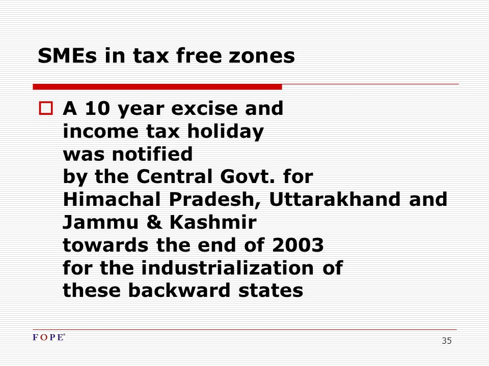 35  A 10 year excise and income tax holiday was notified by the Central Govt.