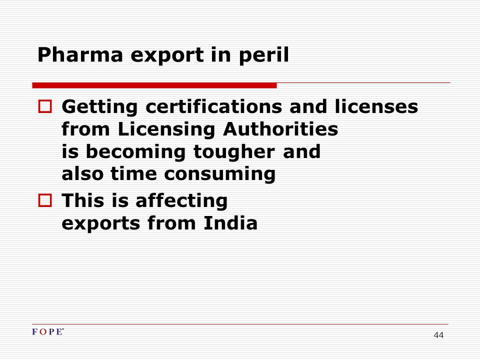 44  Getting certifications and licenses from Licensing Authorities is becoming tougher and also time consuming  This is affecting exports from India Pharma export in peril