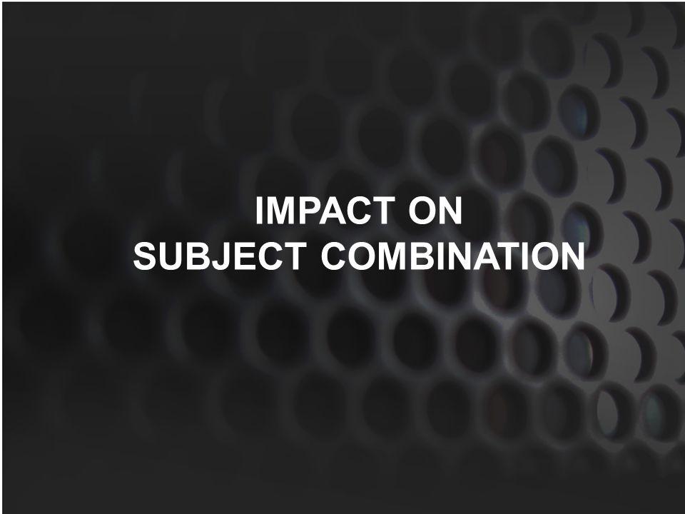 IMPACT ON SUBJECT COMBINATION