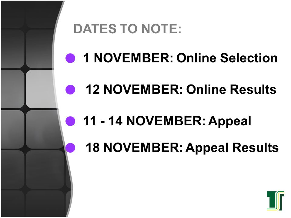 1 NOVEMBER: Online Selection DATES TO NOTE: 12 NOVEMBER: Online Results 11 - 14 NOVEMBER: Appeal 18 NOVEMBER: Appeal Results
