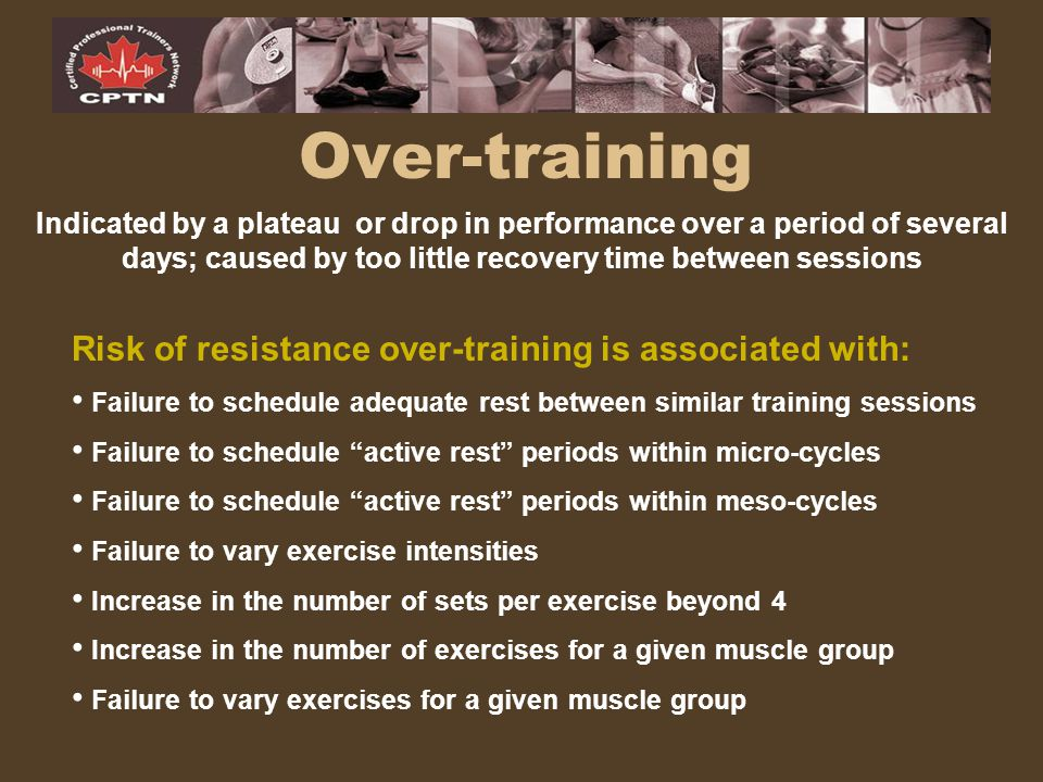 Over-training Indicated by a plateau or drop in performance over a period of several days; caused by too little recovery time between sessions Risk of