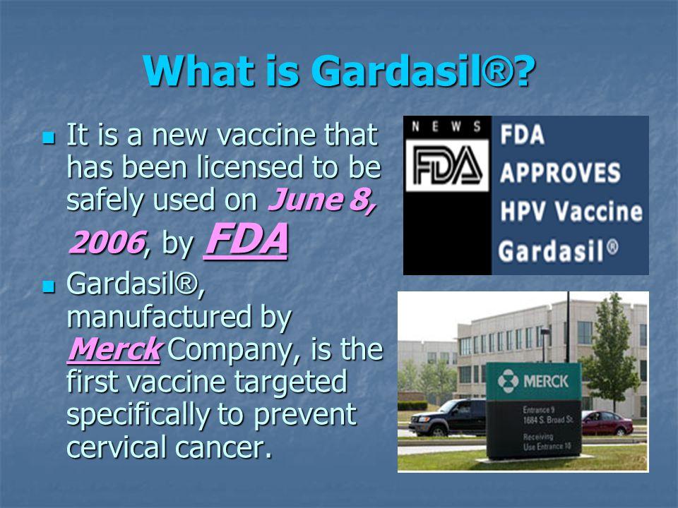 What is Gardasil ® .