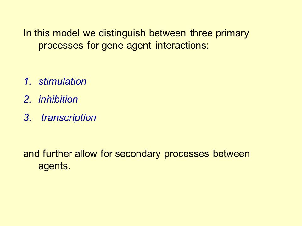 In this model we distinguish between three primary processes for gene-agent interactions: 1.stimulation 2.inhibition 3.