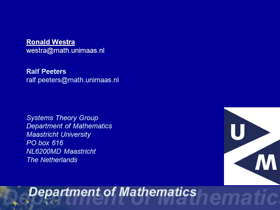 Ronald Westra westra@math.unimaas.nl Ralf Peeters ralf.peeters@math.unimaas.nl Systems Theory Group Department of Mathematics Maastricht University PO box 616 NL6200MD Maastricht The Netherlands