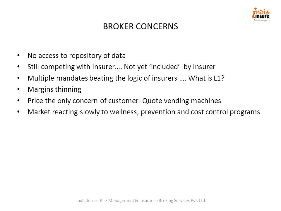 BROKER CONCERNS No access to repository of data Still competing with Insurer….