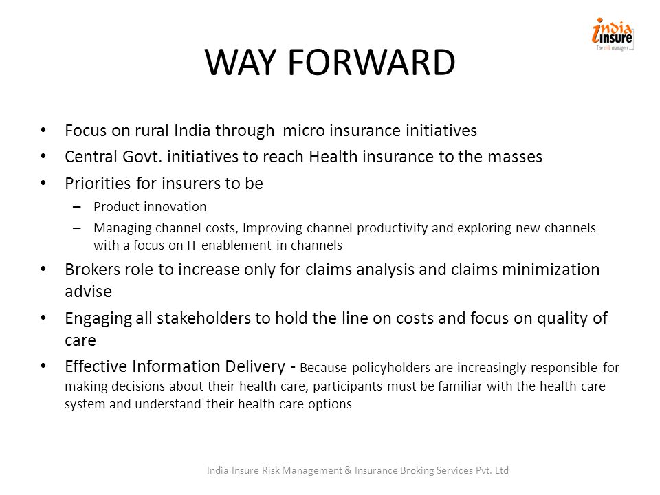 WAY FORWARD Focus on rural India through micro insurance initiatives Central Govt.