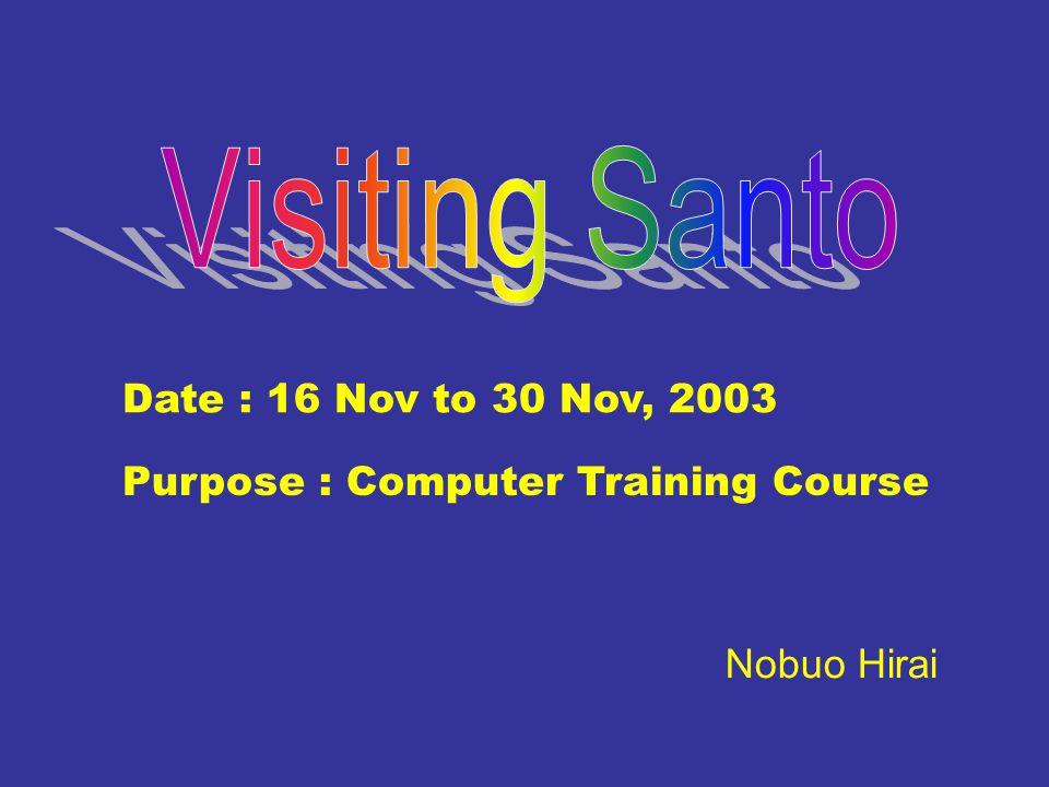 Date : 16 Nov to 30 Nov, 2003 Purpose : Computer Training Course Nobuo Hirai